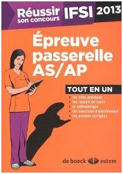 Réussir son concours infirmier : Epreuve passerelle AS/AP 2013 tout en un